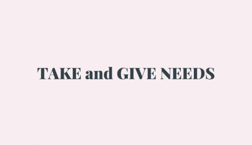 TAKE and GIVE NEEDS
